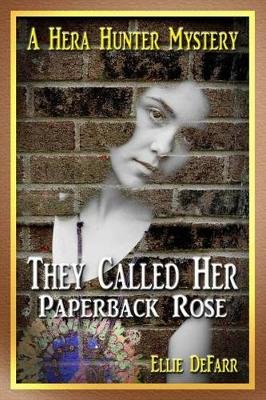 They Called Her Paperback Rose - A Hera Hunter Mystery (Paperback): Ellie Defarr
