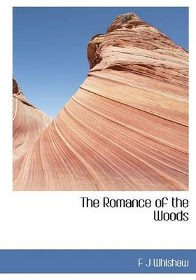 The Romance of the Woods (Hardcover): F. J. Whishaw