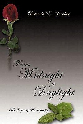 From Midnight to Daylight - An Inspiring Autobiography (Hardcover): Brenda E. Rocker