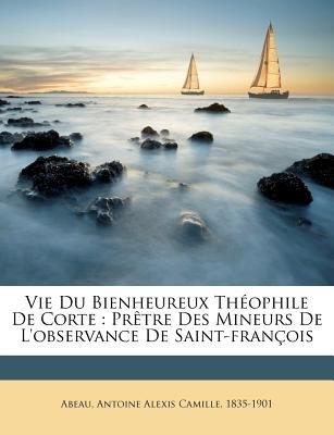Vie Du Bienheureux Th Ophile de Corte - PR Tre Des Mineurs de L'Observance de Saint-Fran OIS (English, French, Paperback):...