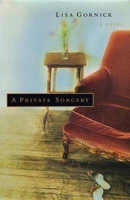 A Private Sorcery (Electronic book text): Lisa Gornick