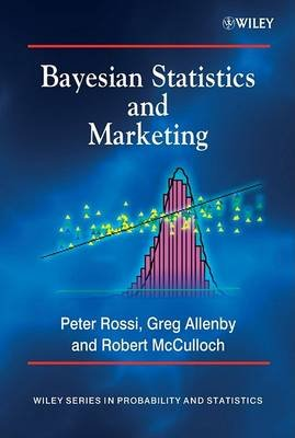 Bayesian Statistics and Marketing (Hardcover): Peter E. Rossi, Greg M. Allenby, Rob Mcculloch