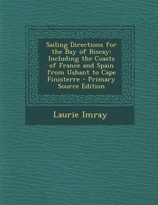 Sailing Directions for the Bay of Biscay - Including the Coasts of France and Spain from Ushant to Cape Finisterre - Primary...