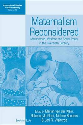 Maternalism Reconsidered - Motherhood, Welfare and Social Policy in the Twentieth Century (Electronic book text): Marian van...