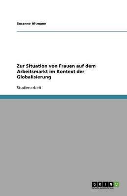 Zur Situation Von Frauen Auf Dem Arbeitsmarkt Im Kontext Der Globalisierung (German, Paperback): Susanne Altmann
