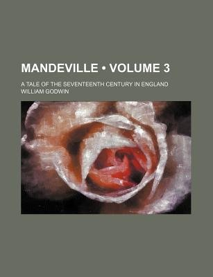Mandeville (Volume 3); A Tale of the Seventeenth Century in England (Paperback): William Godwin