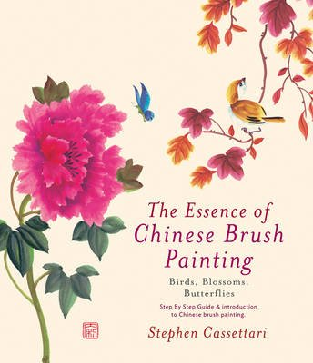 The Essence of Chinese Brush Painting - Birds, Blossoms, Butterflies (Paperback): Stephen Cassettari