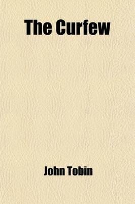 The Curfew; A Play (Paperback): John Tobin