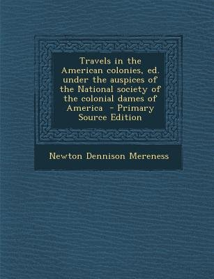 Travels in the American Colonies, Ed. Under the Auspices of the National Society of the Colonial Dames of America (Paperback,...