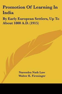 Promotion of Learning in India - By Early European Settlers, Up to about 1800 A.D. (1915) (Paperback): Narendra Nath Law