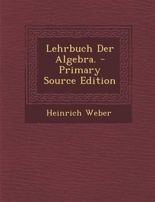 Lehrbuch Der Algebra. (German, Paperback): Heinrich Weber