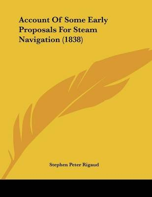 Account of Some Early Proposals for Steam Navigation (1838) (Paperback): Stephen Peter Rigaud