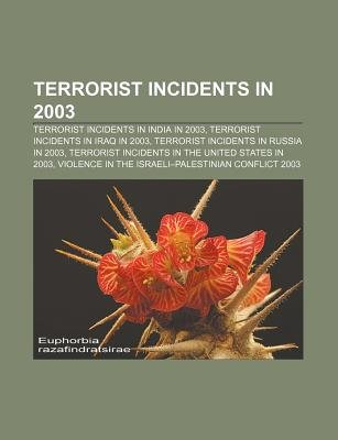 Terrorist Incidents in 2003 - Terrorist Incidents in India in 2003, Terrorist Incidents in Iraq in 2003, Terrorist Incidents in...
