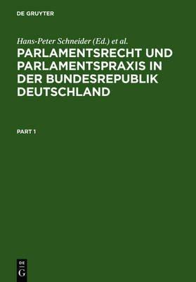 Parlamentsrecht Und Parlamentspraxis in Der Bundesrepublik Deutschland - Ein Handbuch (Hardcover): Hans-Peter Schneider