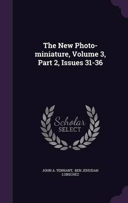 The New Photo-Miniature, Volume 3, Part 2, Issues 31-36 (Hardcover): John A Tennant