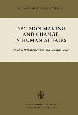 Decision Making and Change in Human Affairs (Paperback): H. Jungermann, G. De Zeeuw