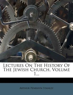 Lectures on the History of the Jewish Church, Volume 1 (Paperback): Arthur Penrhyn Stanley