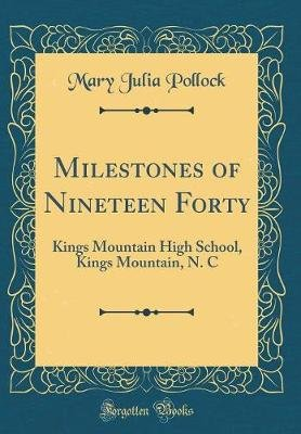 Milestones of Nineteen Forty - Kings Mountain High School, Kings Mountain, N. C (Classic Reprint) (Hardcover): Mary Julia...