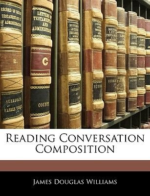 Reading Conversation Composition (Paperback): James Douglas Williams