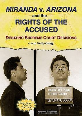 Miranda V. Arizona and the Rights of the Accused (Hardcover, Library binding): Carol Kelly-Gangi