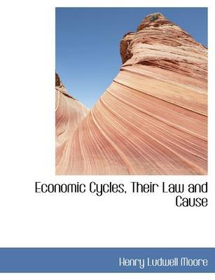 Economic Cycles, Their Law and Cause (Paperback): Henry Ludwell Moore
