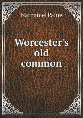 Worcester's Old Common (Paperback): Nathaniel Paine