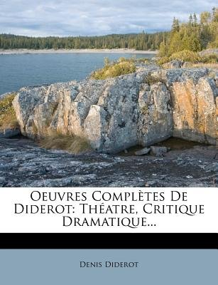 Oeuvres Completes de Diderot - Th Atre, Critique Dramatique... (French, Paperback): Denis Diderot