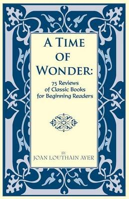 A Time of Wonder - 75 Reviews of Classic Books for Beginning Readers (Paperback): Joan Louthain Ayer