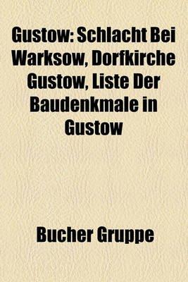 Gustow - Schlacht Bei Warksow, Dorfkirche Gustow, Liste Der Baudenkmale in Gustow (English, German, Paperback): Bucher Gruppe