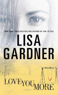 Love You More (Large print, Hardcover, Large type / large print edition): Lisa Gardner