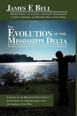 The Evolution of the Mississippi Delta - From Exploited Labor and Mules to Mechanization and Agribusiness (Hardcover): James E....
