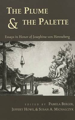 The Plume & the Palette - Essays in Honor of Josephine Von Henneburg (Hardcover, illustrated edition): Pamela Berger, Susan A...