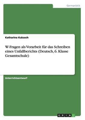 W-Fragen ALS Vorarbeit Fur Das Schreiben Eines Unfallberichts(deutsch, 6. Klasse Gesamtschule) (German, Paperback): Katharina...