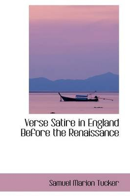 Verse Satire in England Before the Renaissance (Hardcover): Samuel Marion Tucker