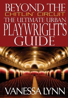 Beyond the Chitlin' Circuit - The Ultimate Urban Playwrights Guide (Paperback): MS Vanessa Lynn