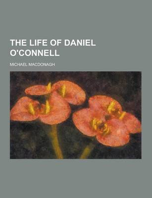 The Life of Daniel O'Connell (Paperback): Michael Macdonagh