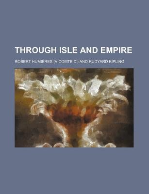 Through Isle and Empire (Paperback): Robert Humires, Robert Humieres