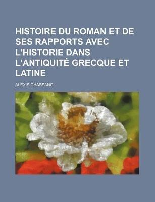Histoire Du Roman Et de Ses Rapports Avec L'Historie Dans L'Antiquite Grecque Et Latine (English, French, Paperback):...