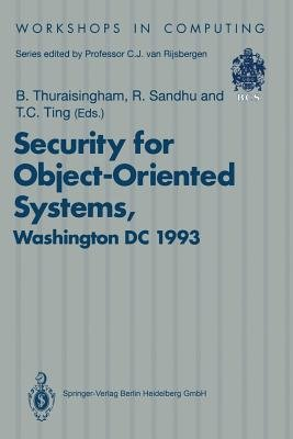 Security for Object-Oriented Systems - Proceedings of the OOPSLA-93 Conference Workshop on Security for Object-Oriented...