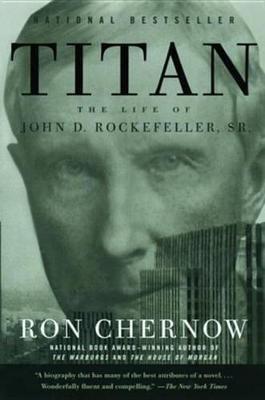 Titan - The Life of John D. Rockefeller, Sr. (Electronic book text): Ron Chernow