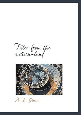 Tales from the Eastern-Land (Hardcover): Albert Ludwig Grimm