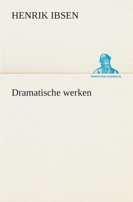 Dramatische Werken (Dutch, English, Paperback): Henrik Johan Ibsen