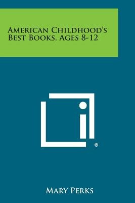 American Childhood's Best Books, Ages 8-12 (Paperback): Mary Perks