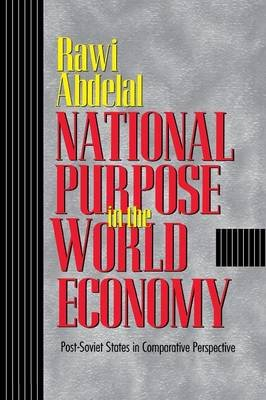 National Purpose in the World Economy - Post-Soviet States in Comparative Perspective (Paperback): Rawi Abdelal