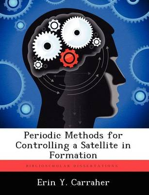 Periodic Methods for Controlling a Satellite in Formation (Paperback): Erin Y Carraher