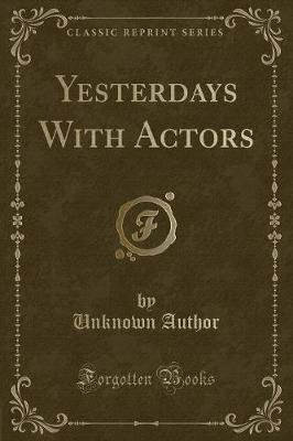 Yesterdays with Actors (Classic Reprint) (Paperback): unknownauthor