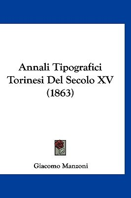 Annali Tipografici Torinesi del Secolo XV (1863) (English, French, Hardcover): Giacomo Manzoni