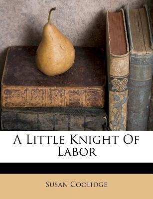 A Little Knight of Labor (Paperback): Susan Coolidge