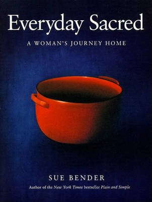 Everyday Sacred - A Woman's Journey Home (Electronic book text): Sue Bender