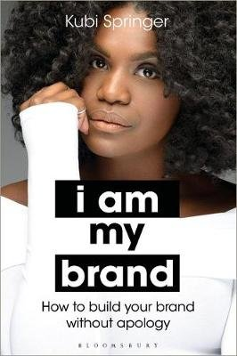 I Am My Brand - How to Build Your Brand Without Apology (Hardcover): Kubi Springer
